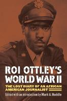 Roi Ottley's World War II The Lost Diary of an African American Journalist by Mark A. Huddle