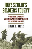 Why Stalin's Soldiers Fought The Red Army's Military Effectiveness in World War II by Roger R. Reese