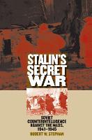 Stalin's Secret War Soviet Counterintelligence against the Nazis, 1941-1945 by Robert W. Stephan