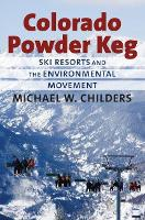 Colorado Powder Keg Ski Resorts and the Environmental Movement by Michael W. Childers