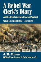 A Rebel War Clerk's Diary, Volume 2 At the Confederate States Capital by J. B. Jones