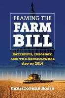 Framing the Farm Bill Interests, Ideology, and the Agricultural Act of 2014 by Christopher Bosso
