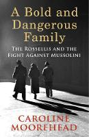 Book Cover for A Bold and Dangerous Family The Rossellis and the Fight Against Mussolini by Caroline Moorehead
