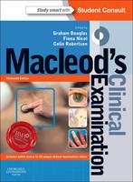 Macleod's Clinical Examination With STUDENT CONSULT Online Access by Dr. Graham, BSc(Hons), MBChB, FRCP(Ed) Douglas, Dr. Fiona, BSc(Hons), MB BS, FRCGP, FRCP(Ed) Nicol, Professor Colin, Robertson