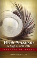 Welsh Periodicals in English 1882-2012 by Malcolm Ballin