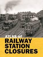 A Atlas of Railway Station Closures by Ian Allan
