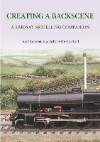 Creating a Backscene A Railway Modelling Companion by Paul Bambrick