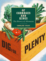 Of Cabbages and Kings: the History of Allotments by Caroline Foley