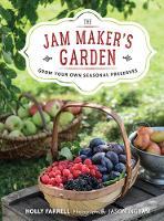 The Jam Maker's Garden Grow your own seasonal preserves by Holly Farrell, Jason Ingram
