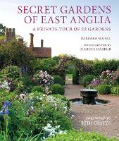 Secret Gardens of East Anglia by Barbara Segall