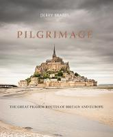 Pilgrimage The Great Pilgrim Routes of Britain and Europe by Derry Brabbs