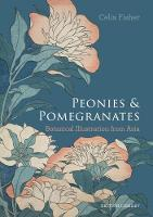 Peonies and Pomegranates Botanic Illustrations from Asia by Celia Fisher