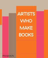 Artists Who Make Books by Andrew Roth