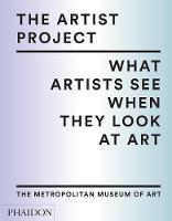 The Artist Project What Artists See When They Look At Art by The Metropolitan Museum of Art