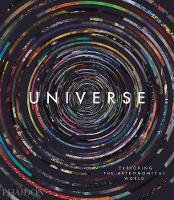 Universe: Exploring the Astronomical World by Phaidon Editors, David Malin, Paul Murdin