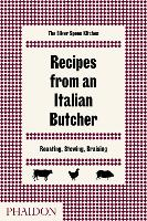 Recipes from an Italian Butcher Roasting, Stewing, Braising by The Silver Spoon Kitchen