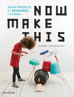 Now Make This 24 DIY Projects by Designers for Kids by Thomas Barnthaler
