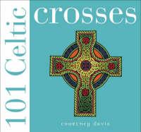 101 Celtic Crosses by Courtney Davis