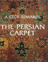 The Persian Carpet by A. Cecil Edwards