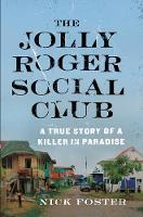 The Jolly Roger Social Club A True Story of a Killer in Paradise by Nick Foster