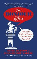 The Bonjour Effect The Secret Codes of French Conversation Revealed by Julie Barlow, Jean-Benoit Nadeau