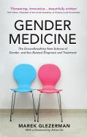 Gender Medicine The Groundbreaking New Science of Gender - and Sex-Related Diagnosis and Treatment by Marek Glezerman