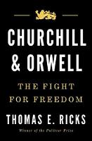 Churchill and Orwell: The Fight for Freedom by Thomas E. Ricks