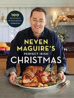 Neven Maguire's Perfect Irish Christmas 100 Recipes for all of your Christmas Celebrations by Neven Maguire