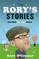 The Rory's Stories Guide to the GAA by Rory O'Connor