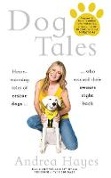 Dog Tales Heart-warming stories of rescue dogs who rescued their owners right back by Andrea Hayes