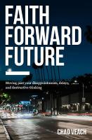 Faith Forward Future Moving Past Your Disappointments, Delays, and Destructive Thinking by Chad Veach