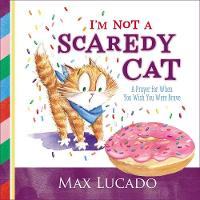 I'm Not a Scaredy-Cat A Prayer for When You Wish You Were Brave by Max Lucado