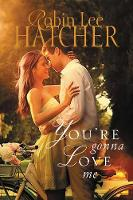 You're Gonna Love Me by Robin Lee Hatcher