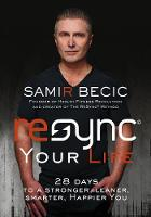 ReSYNC Your Life 28 Days to a Stronger, Leaner, Smarter, Happier You by Samir Becic
