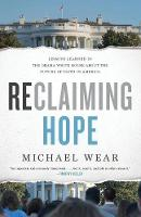 Reclaiming Hope Lessons Learned in the Obama White House About the Future of Faith in America by Michael R. Wear