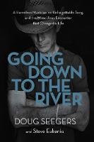 Going Down to the River A Homeless Musician, an Unforgettable Song, and the Miraculous Encounter that Changed a Life by Doug Seegers, Steve Eubanks