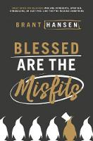 Blessed Are the Misfits Great News for Believers who are Introverts, Spiritual Strugglers, or Just Feel Like They're Missing Something by Brant Hansen