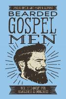 Bearded Gospel Men The Epic Quest for Manliness and Godliness by Jared Brock, Aaron Alford