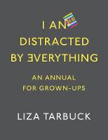 I An Distracted by Everything by Liza Tarbuck