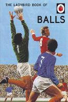 The Ladybird Book of Balls (Ladybirds for Grown-Ups) by Jason Hazeley, Joel Morris