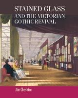 Stained Glass and the Victorian Gothic Revival by Jim Cheshire