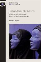 Transcultural Encounters Visualising France and the Maghreb in Contemporary Art by Siobhan Shilton
