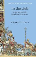 In the Club Associational Life in Colonial South Asia by Benjamin Cohen
