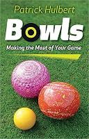 Bowls Making the Most of Your Game by Patrick Hulbert
