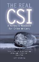 The Real CSI A Forensics Handbook for Crime Writers by Kate Bendelow