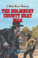 The Holmbury County Seat War by K. S. Stanley