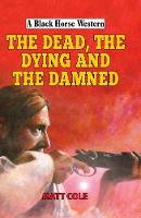 The Dead, the Dying and the Damned by Matt Cole