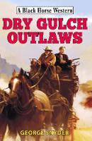 Dry Gulch Outlaws by George Snyder
