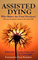 Assisted Dying Who Makes the Final Choice? by Lesley Close