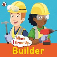 When I Grow Up: Builder by